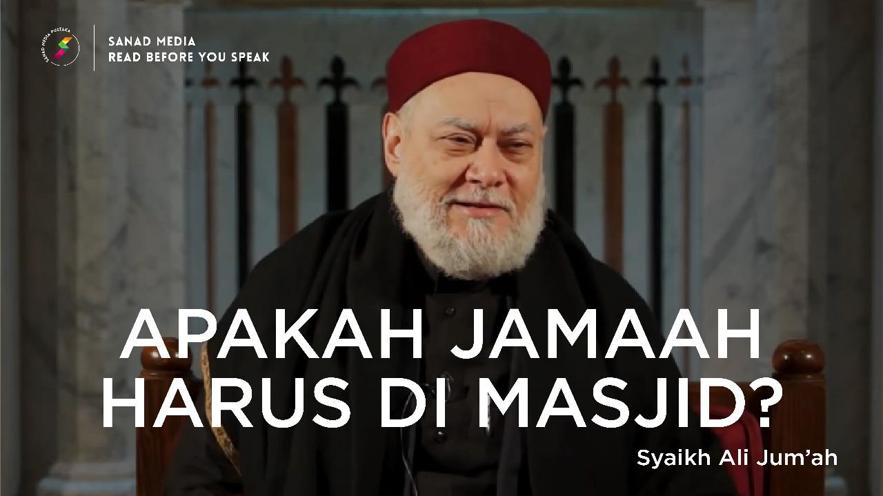 Syekh Ali Jum'ah: Apakah Shalat Jamaah Harus di Masjid?
